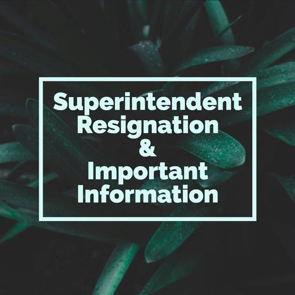 Superintendent resignation & important information graphic
